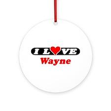 I Love Wayne Ornament (Round)