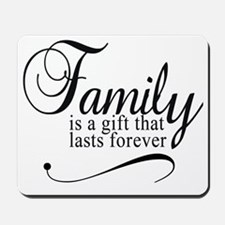 Family is a gift that lasts forever T-Sh Mousepad