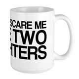 You can\'t scare me i\'ve  got two daughters Coffee Mugs