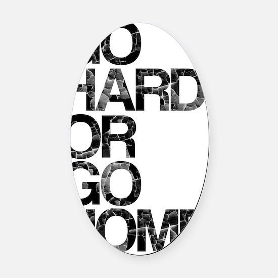 Go Hard or Go Home, Aged, Oval Car Magnet