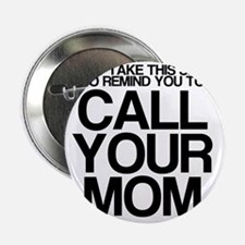 """CALL YOUR MOM 2.25"""" Button"""