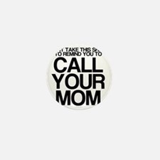 CALL YOUR MOM Mini Button