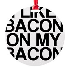 I Like Bacon on my Bacon Ornament
