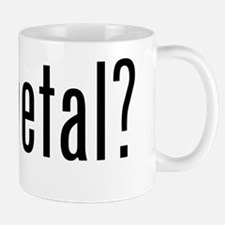 Got Metal? Mug