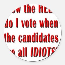 How the Hell Do I Vote Round Car Magnet