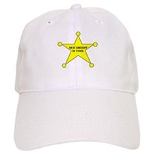 NEW SHERIFF IN TOWN FUNNY Baseball Cap