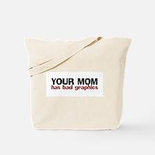 Your Mom Has Bad Graphics Tote Bag