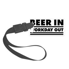 Beer in - Workday out 1 Luggage Tag