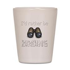 Id Rather Be Birding Birder T-Shirt Shot Glass