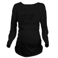 I Am The Future, Be  Long Sleeve Maternity T-Shirt