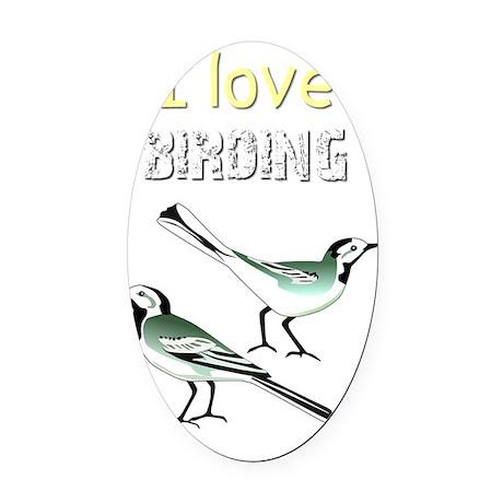 I Love Birding (Wagtails) Birder T Oval Car Magnet