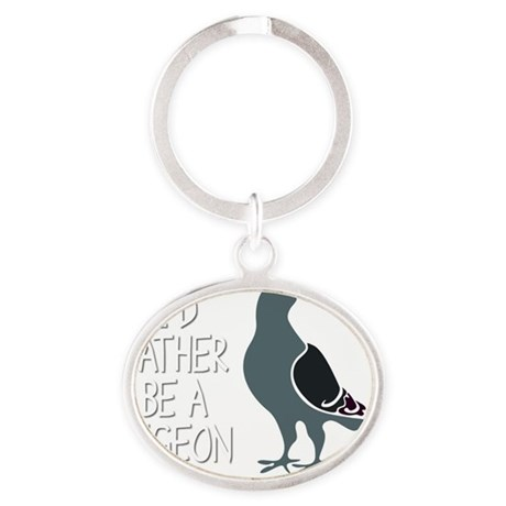Id Rather Be A Pigeon Bird T-Shirt Oval Keychain