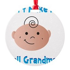 Dont Make Me Round Ornament