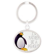 Id Rather Be A Penguin Bird T-Shirt Oval Keychain