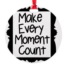 Make Every Moment Count Ornament
