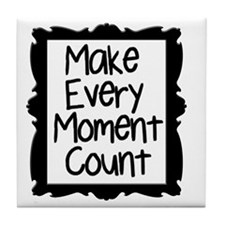 Make Every Moment Count Tile Coaster