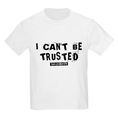 I Can't Be Trusted Kids T-Shirt