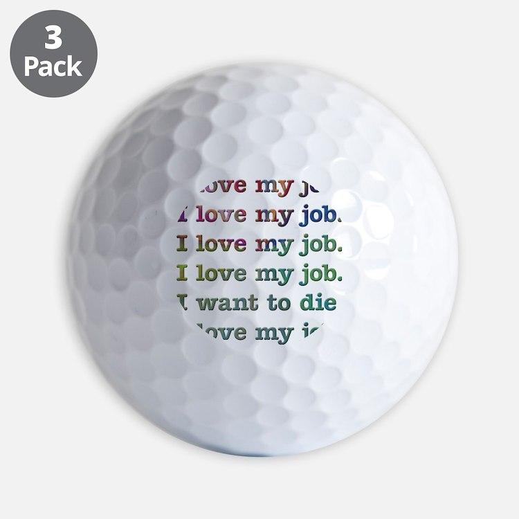 I love my job Golf Ball