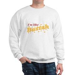 I'm Like Buttah Sweatshirt