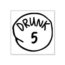 "Drunk 5 Square Sticker 3"" x 3"""