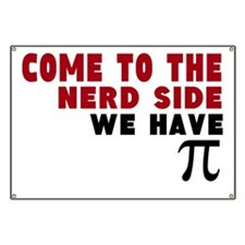 come to the nerd side we have pi Banner