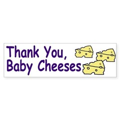 Thank You, Baby Cheeses (bumper sticker)