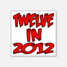 "Twelve in 2012 Square Sticker 3"" x 3"""