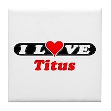 I Love Titus Tile Coaster