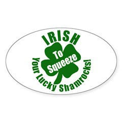 IRISH to Squeeze Your Shamrocks Oval Decal