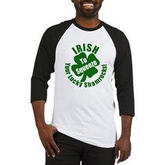 IRISH to Squeeze Your Shamrocks Baseball Jersey