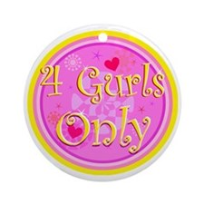 4 Gurls Only Round Ornament