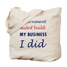Government Didnt Build My Business Tote Bag