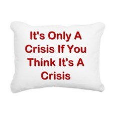 Its Only A Crisis If You Rectangular Canvas Pillow