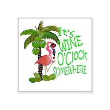 "Its Wine OClock Somewhere Square Sticker 3"" x 3"""