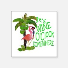 "Its Wine OClock Somewhere Square Sticker 3"" x 3"""