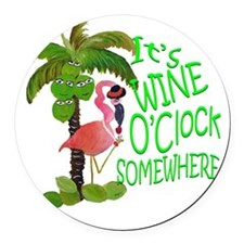 Its Wine OClock Somewhere Round Car Magnet