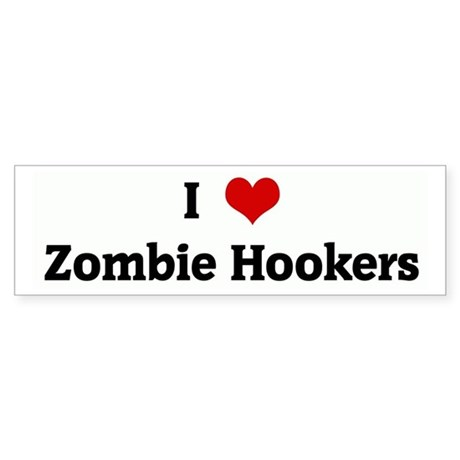 I Love Zombie Hookers Bumper Sticker