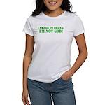 I swear to DRUNK I'm NOT God! Women's T-Shirt