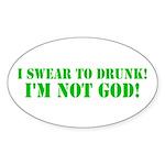 I swear to DRUNK I'm NOT God! Oval Sticker