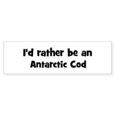 Rather be a Antarctic Cod Bumper Bumper Sticker