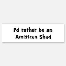 Rather be a American Shad Bumper Bumper Bumper Sticker