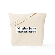 Rather be a American Kestrel Tote Bag