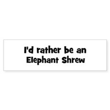 Rather be a Elephant Shrew Bumper Bumper Sticker