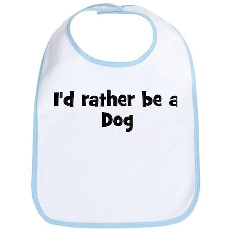 Rather be a Dog Bib