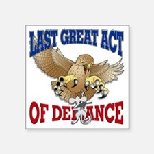 "Last Act of Defiance -v3 Square Sticker 3"" x 3"""
