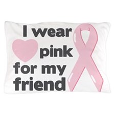 I wear pink for my friend Pillow Case