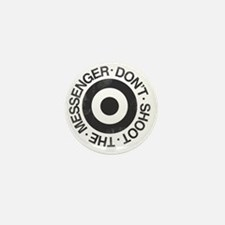Don't Shoot the Messenger Mini Button