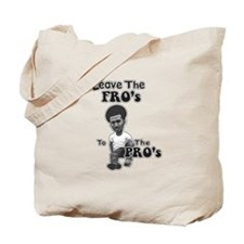 Leave the Fro's to the Pro's Tote Bag