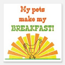 """My pets make my breakfas Square Car Magnet 3"""" x 3"""""""