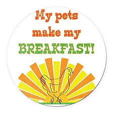 My pets make my breakfast Round Car Magnet